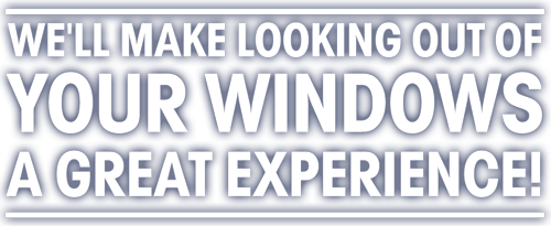We'll make looking out of your windows a great experience!